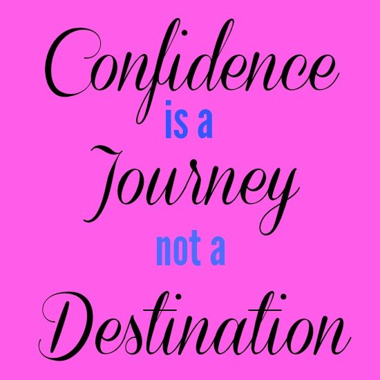 Confidence is a Journey Not a Destination