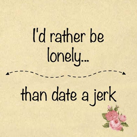 I'd Rather be lonely than date a Jerk PlusSizePrincess.com