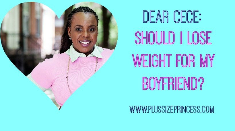 should i lose weight for my boyfriend plussizeprincess.com