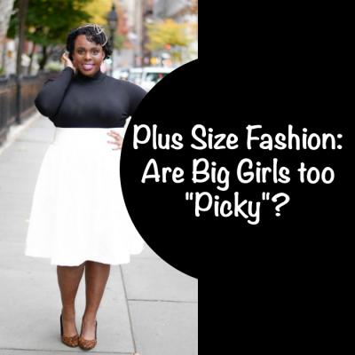 Plus Size Fashion Are Big Girls too Picky CeCe Olisa