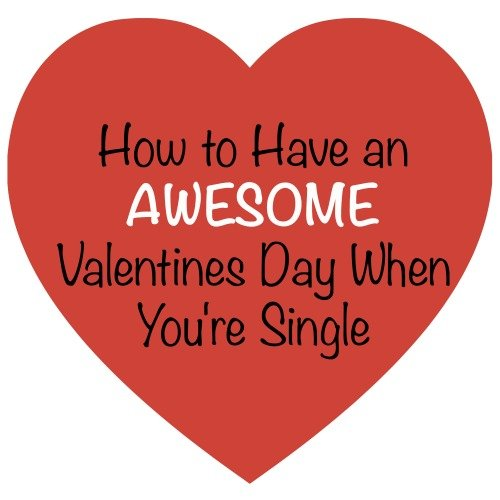 How to Have an Awesome Valentines Day When You're Single