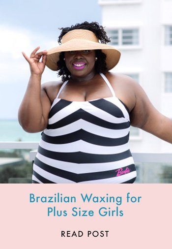 Brazilian Waxing for Plus Size Girls